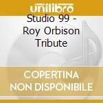 Studio 99 - Roy Orbison Tribute cd musicale di Stodio 99