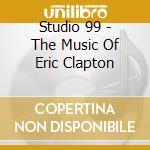 Studio 99 - The Music Of Eric Clapton cd musicale di Studio 99