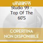 Studio 99 - Top Of The 60'S cd musicale di Studio 99