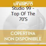 Studio 99 - Top Of The 70'S cd musicale di Studio 99