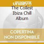 Various - The Collest Ibiza Chill Album cd musicale di Artisti Vari
