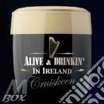 Cruiskeen - Alive And Drinkin In Ireland cd musicale di Artisti Vari
