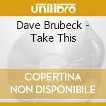 Dave Brubeck - Take This cd musicale