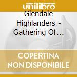 Glendale Highlanders - Gathering Of Clans - Pipes And Drums cd musicale