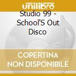 Studio 99 - School'S Out Disco cd musicale