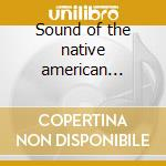 Sound of the native american people cd musicale di Native american mood