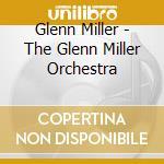 Glenn Miller - The Glenn Miller Orchestra cd musicale di Glenn Miller