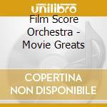 Film Score Orchestra - Movie Greats cd musicale di Artisti Vari