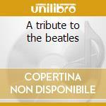A tribute to the beatles cd musicale di Studio 99