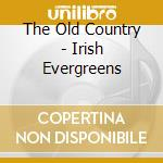 Various - The Old Country - Irish Evergreens cd musicale