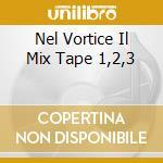 NEL VORTICE IL MIX TAPE  1,2,3 cd musicale di ARTISTI VARI