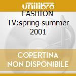 FASHION TV:spring-summer 2001 cd musicale di ARTISTI VARI