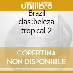 Brazil clas:beleza tropical 2 cd musicale