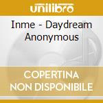 Inme - Daydream Anonymous cd musicale di Inme
