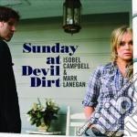 Isobel Campbell & Mark Lanegan - Sunday At Devil Dirt cd musicale di Isobel Campbell