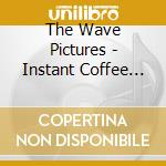 The Wave Pictures - Instant Coffee Baby cd musicale di WAVE PICTURES