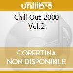 Various - Chill Out 2000 Vol.2 cd musicale di ARTISTI VARI