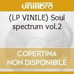 (LP VINILE) Soul spectrum vol.2 lp vinile