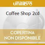 COFFEE SHOP 2CD cd musicale di ARTISTI VARI