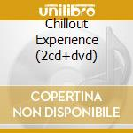 CHILLOUT EXPERIENCE (2CD+DVD) cd musicale di ARTISTI VARI