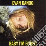 Evan Dando - Baby I'm Bored cd musicale di DANDO EVAN