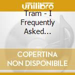 Tram - I Frequently Asked Questions I cd musicale di TRAM