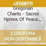 Various - Gregorian Chants - Sacres Hymns Of Peace & Inspiration cd musicale di Artisti Vari