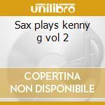 Sax plays kenny g vol 2 cd musicale di Artisti Vari