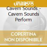 Cavern Sounds - Cavern Sounds Perform cd musicale