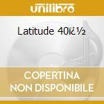 Latitude 40� cd musicale di Nicolas Matar