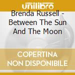 Brenda Russell - Between The Sun And The Moon cd musicale di RUSSELL BRENDA
