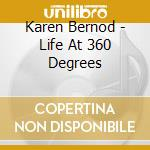 Karen Bernod - Life At 360 Degrees cd musicale di BERNOD KAREN