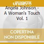 Angela Johnson - A Woman's Touch Vol. 1 cd musicale di ARTISTI VARI