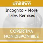 Incognito - More Tales Remixed cd musicale di Incognito
