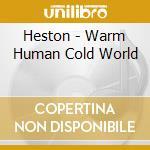 Heston - Warm Human Cold World cd musicale di HESTON