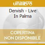 Live in palma - dervish cd musicale di Dervish