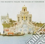 Magnetic Fields - The House Of Tomorrow cd musicale di MAGNETIC FIELDS