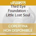 Third Eye Foundation - Little Lost Soul cd musicale di Third eye foundation
