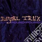 Royal Trux - Pound For Pound cd musicale di ROYAL TRUX