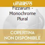 Fizzarum - Monochrome Plural cd musicale di FIZZARUM