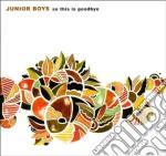 Junior Boys - So This Is Goodbye cd musicale di JUNIOR BOYS