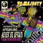 Yo! Majesty - Futuristaclly Speaking cd musicale di YO!MAJESTY
