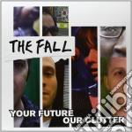 (LP VINILE) YOUR FUTURE,OUR CLUTTER                   lp vinile di FALL