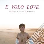 Francois & The Atlas Mountains - E Volo Love cd musicale di Francois & the atlas