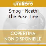 Smog - Neath The Puke Tree cd musicale di SMOG