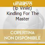 (LP VINILE) KINDLING FOR THE MASTER lp vinile di MALKMUS STEPHEN