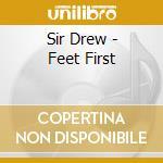 Sir Drew - Feet First cd musicale di Drew Sir