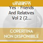 FRIENDS AND RELATIVES cd musicale di YES