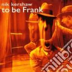 Nik Kershaw - To Be Frank cd musicale di Nik Kershaw