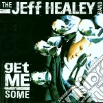 Jeff Healey Band - Get Me Some cd musicale di Jeff Healey